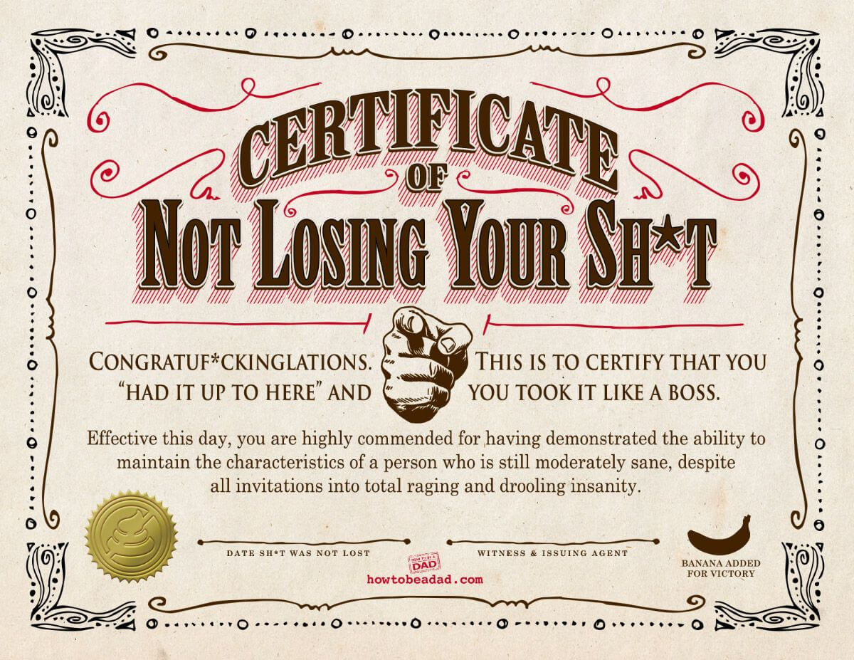 Your Certificate Of Not Losing Your Sh*t | Parentalaughs With Funny Certificate Templates